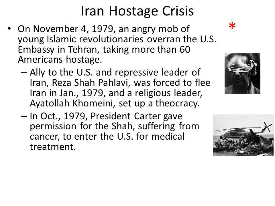 Iran Hostage Crisis On November 4, 1979, an angry mob of young Islamic revolutionaries overran the U.S.