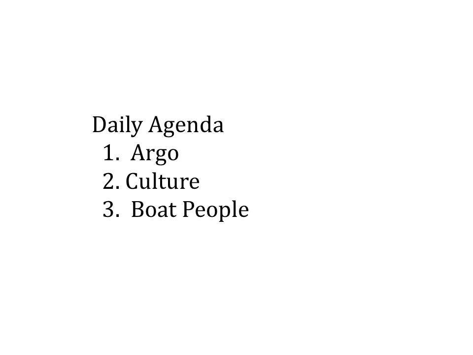 Daily Agenda 1. Argo 2. Culture 3. Boat People