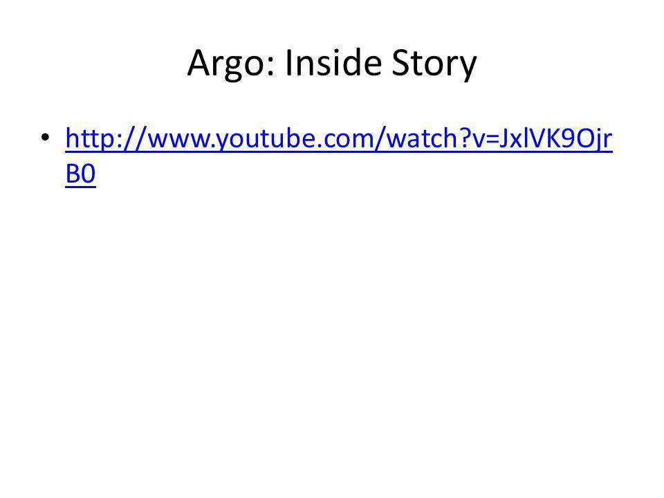 Argo: Inside Story http://www.youtube.com/watch?v=JxlVK9Ojr B0 http://www.youtube.com/watch?v=JxlVK9Ojr B0