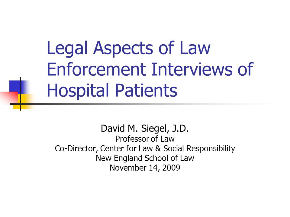 Legal Aspects of Law Enforcement Interviews of Hospital Patients David M.