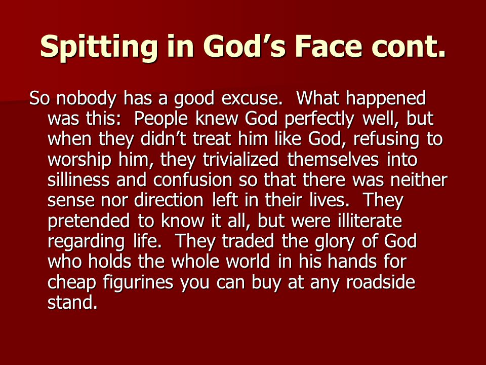 Spitting in God's Face cont.So nobody has a good excuse.