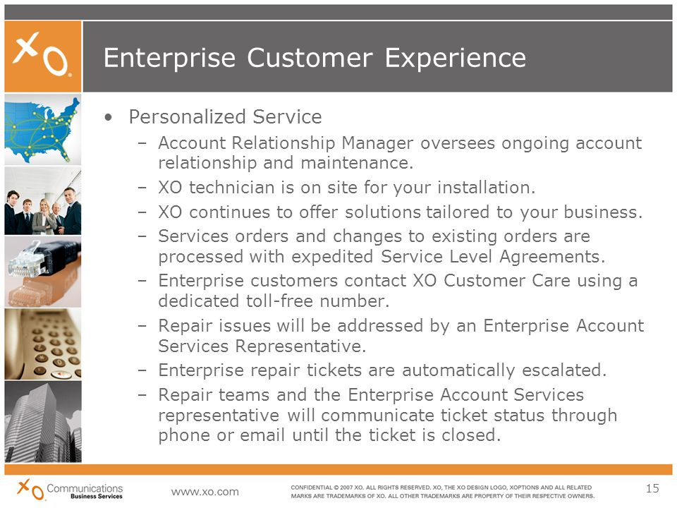 15 Enterprise Customer Experience Personalized Service –Account Relationship Manager oversees ongoing account relationship and maintenance.
