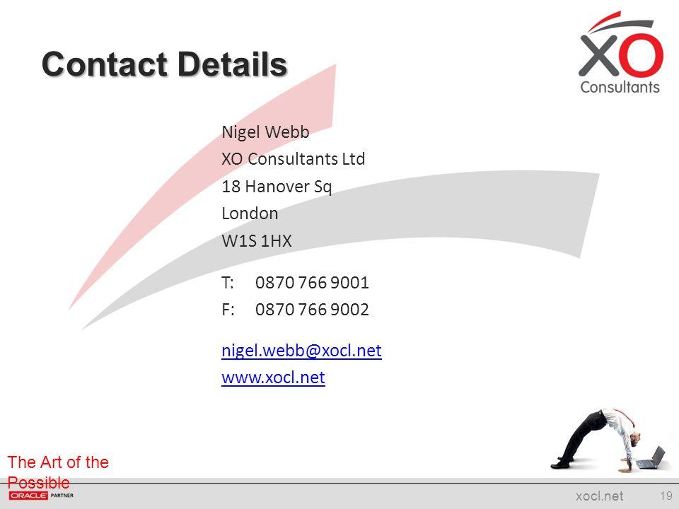 The Art of the Possible Contact Details Nigel Webb XO Consultants Ltd 18 Hanover Sq London W1S 1HX T:0870 766 9001 F:0870 766 9002 nigel.webb@xocl.net