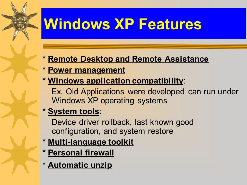 * Remote Desktop and Remote Assistance * Power management * Windows application compatibility: Ex.