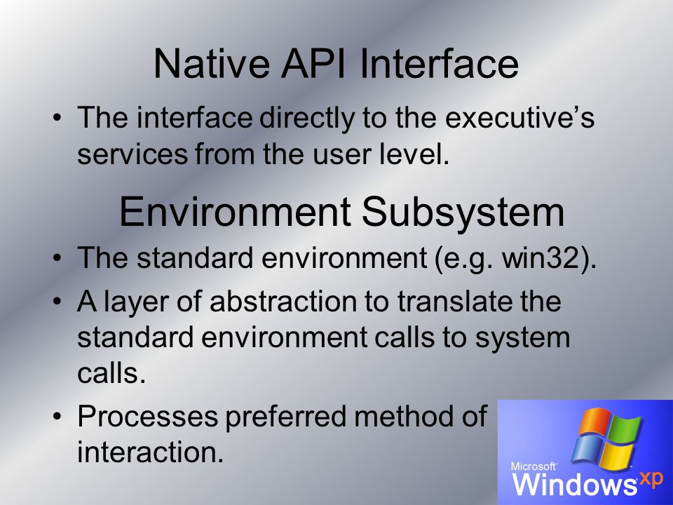 Native API Interface The interface directly to the executive's services from the user level. Environment Subsystem The standard environment (e.g. win3