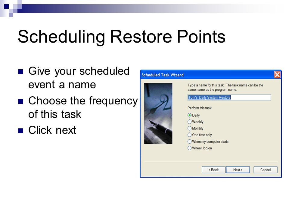 Scheduling Restore Points Give your scheduled event a name Choose the frequency of this task Click next