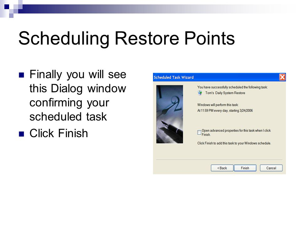 Scheduling Restore Points Finally you will see this Dialog window confirming your scheduled task Click Finish