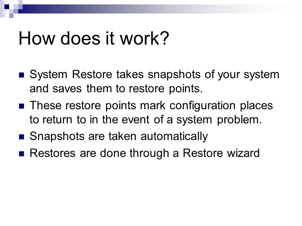 How does it work. System Restore takes snapshots of your system and saves them to restore points.