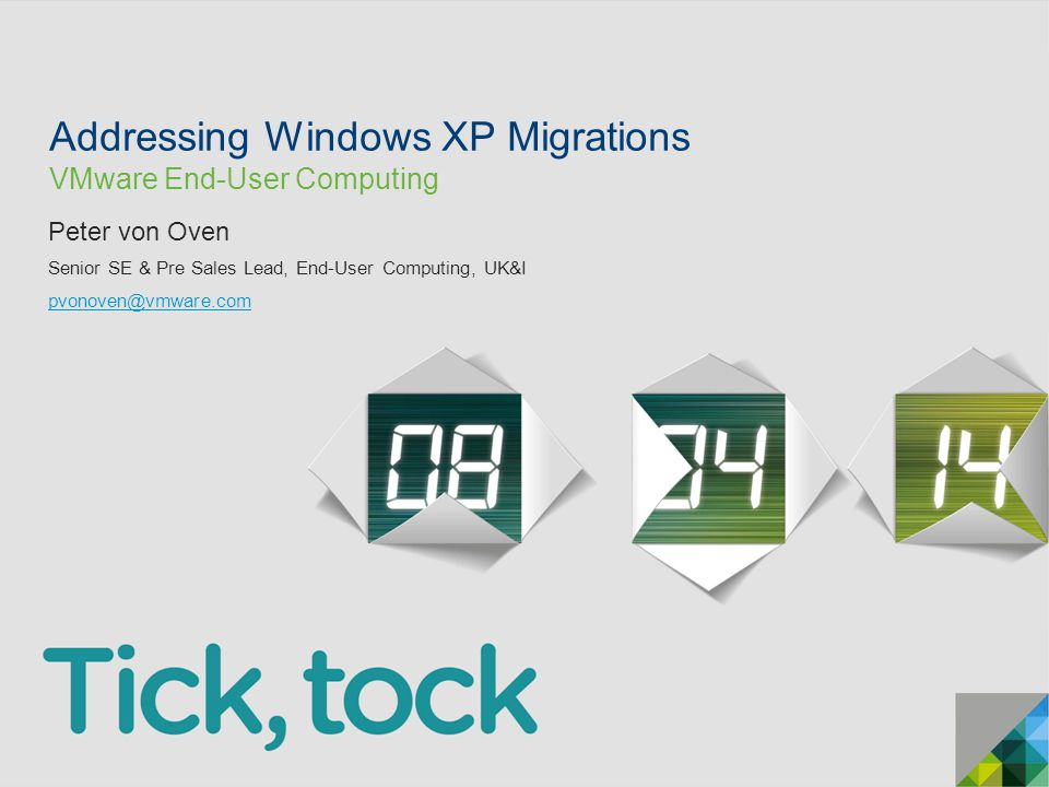 © 2013 VMware Inc. All rights reserved Addressing Windows XP Migrations VMware End-User Computing Peter von Oven Senior SE & Pre Sales Lead, End-User
