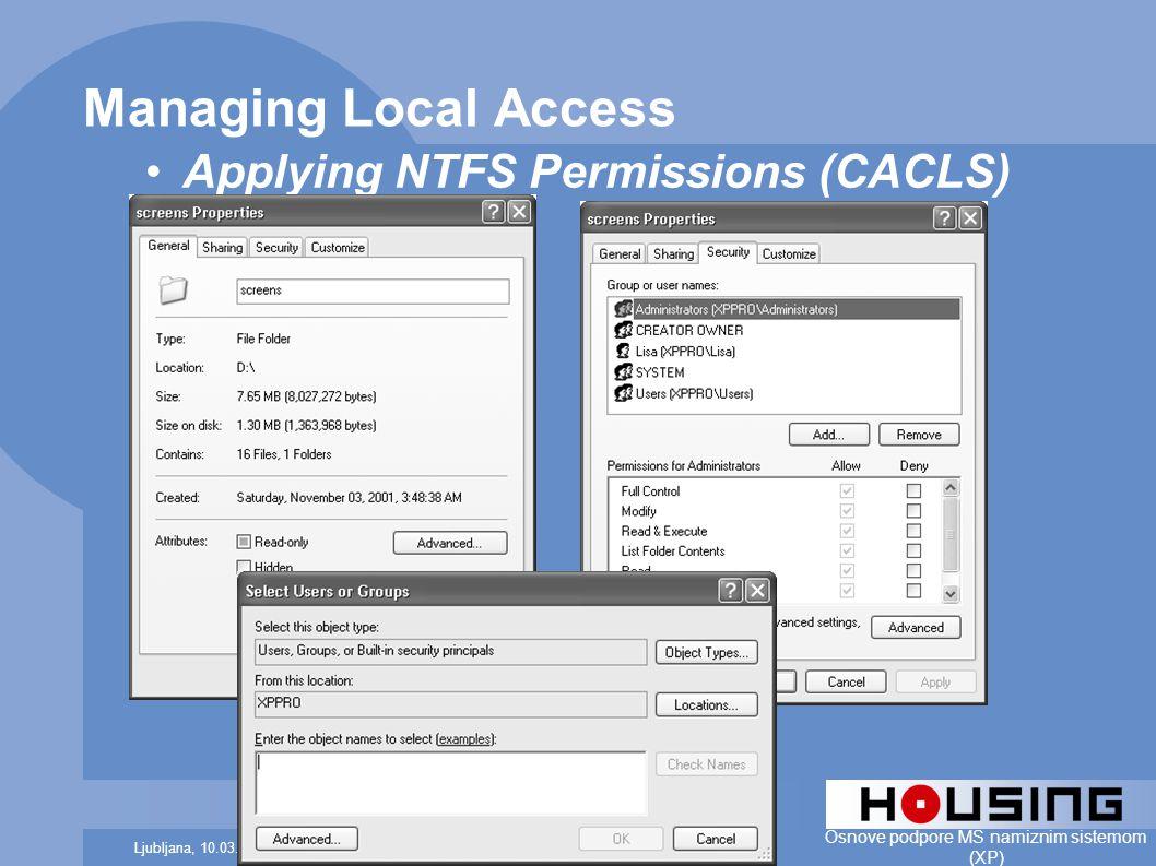 Bostjan.muller@housing.siLjubljana, 10.03.2006 Osnove podpore MS namiznim sistemom (XP) Managing Local Access Applying NTFS Permissions (CACLS)