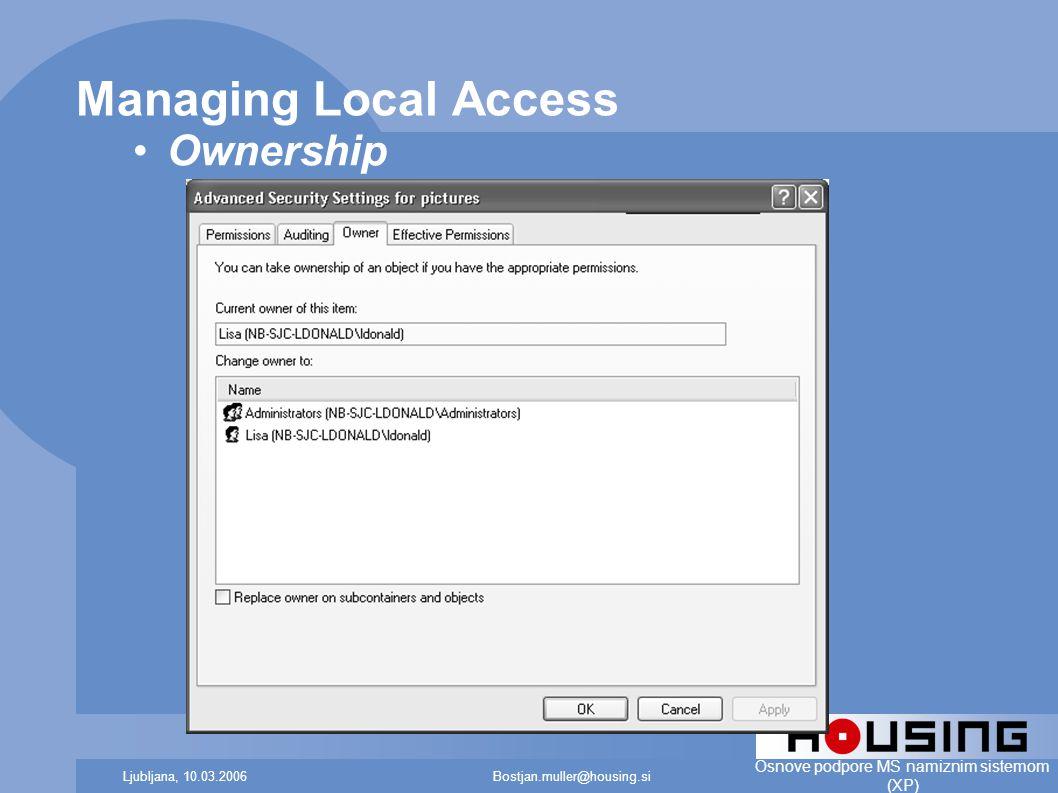 Bostjan.muller@housing.siLjubljana, 10.03.2006 Osnove podpore MS namiznim sistemom (XP) Managing Local Access Ownership