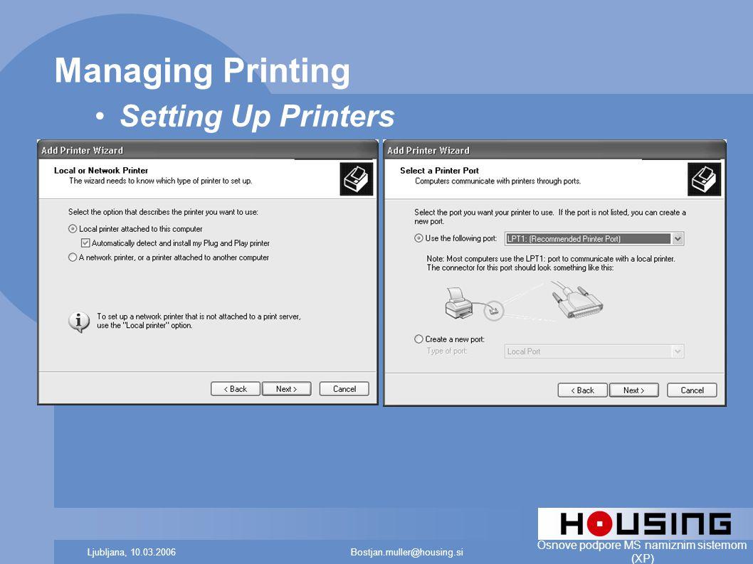 Bostjan.muller@housing.siLjubljana, 10.03.2006 Osnove podpore MS namiznim sistemom (XP) Managing Printing Setting Up Printers