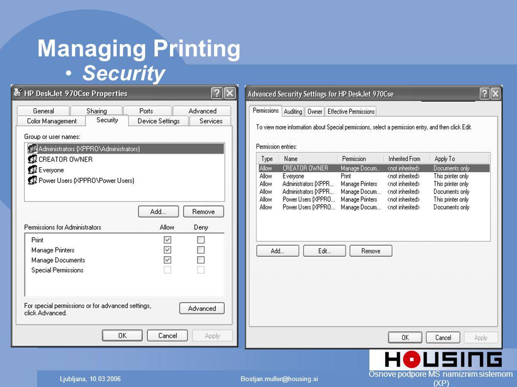 Bostjan.muller@housing.siLjubljana, 10.03.2006 Osnove podpore MS namiznim sistemom (XP) Managing Printing Security