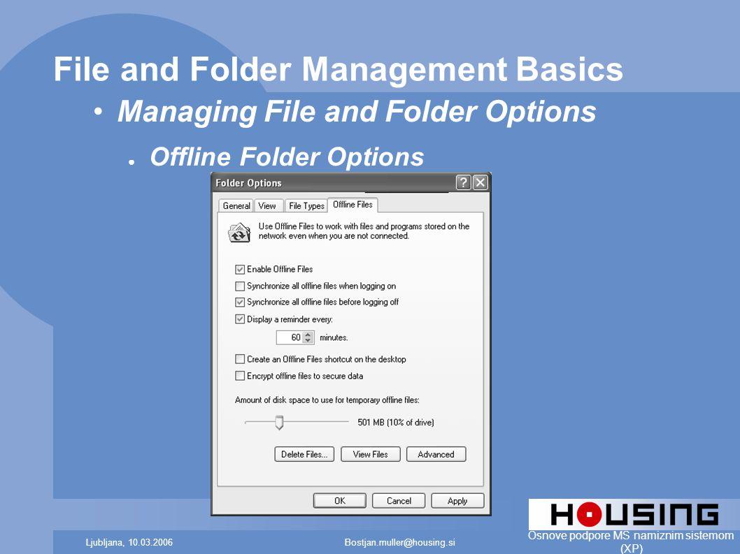 Bostjan.muller@housing.siLjubljana, 10.03.2006 Osnove podpore MS namiznim sistemom (XP) File and Folder Management Basics Managing File and Folder Options ● Offline Folder Options