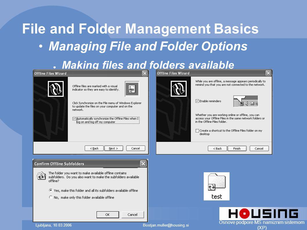 Bostjan.muller@housing.siLjubljana, 10.03.2006 Osnove podpore MS namiznim sistemom (XP) File and Folder Management Basics Managing File and Folder Options ● Making files and folders available