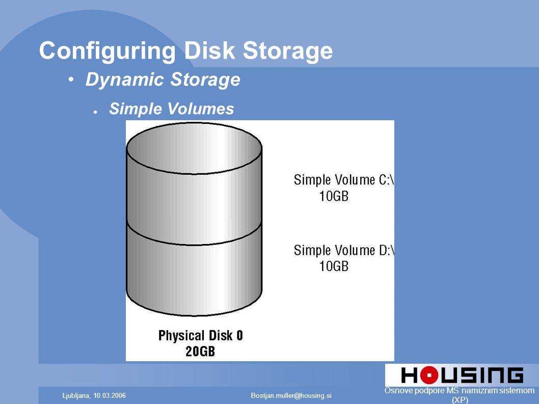 Bostjan.muller@housing.siLjubljana, 10.03.2006 Osnove podpore MS namiznim sistemom (XP) Configuring Disk Storage Dynamic Storage ● Simple Volumes