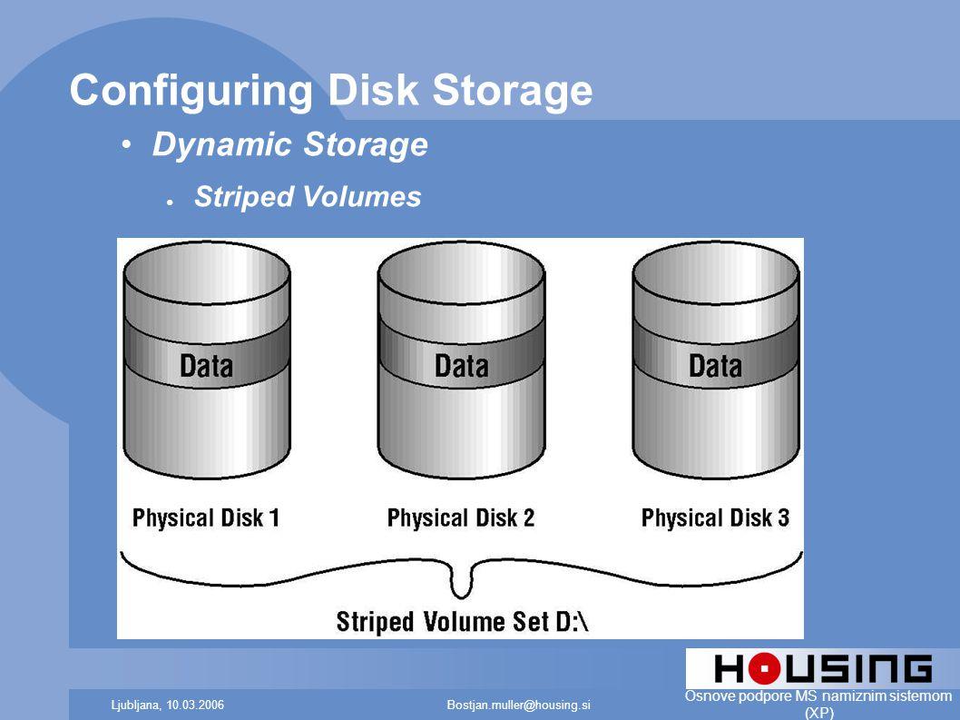 Bostjan.muller@housing.siLjubljana, 10.03.2006 Osnove podpore MS namiznim sistemom (XP) Configuring Disk Storage Dynamic Storage ● Striped Volumes