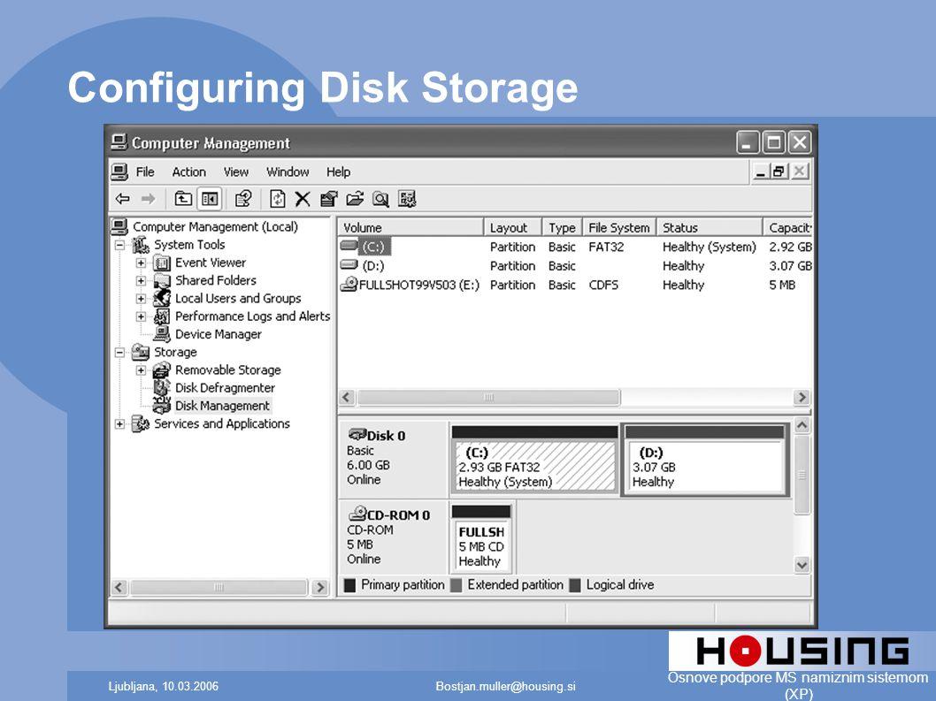 Bostjan.muller@housing.siLjubljana, 10.03.2006 Osnove podpore MS namiznim sistemom (XP) Configuring Disk Storage