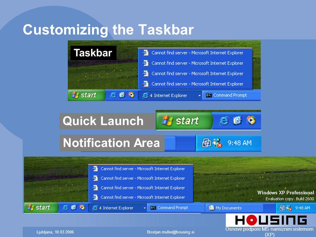 Bostjan.muller@housing.siLjubljana, 10.03.2006 Osnove podpore MS namiznim sistemom (XP) Customizing the Taskbar Taskbar Quick Launch Notification Area