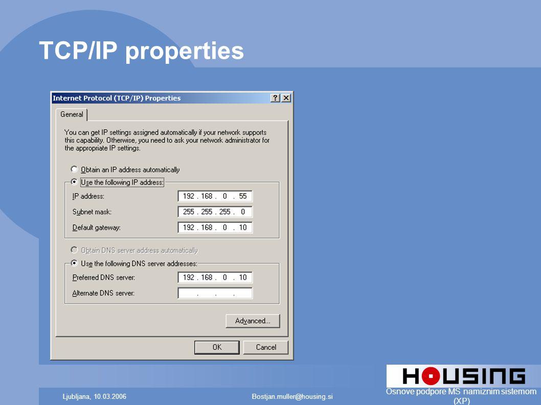 Bostjan.muller@housing.siLjubljana, 10.03.2006 Osnove podpore MS namiznim sistemom (XP) TCP/IP properties