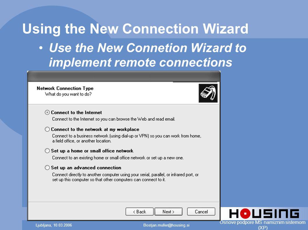 Bostjan.muller@housing.siLjubljana, 10.03.2006 Osnove podpore MS namiznim sistemom (XP) Using the New Connection Wizard Use the New Connetion Wizard to implement remote connections