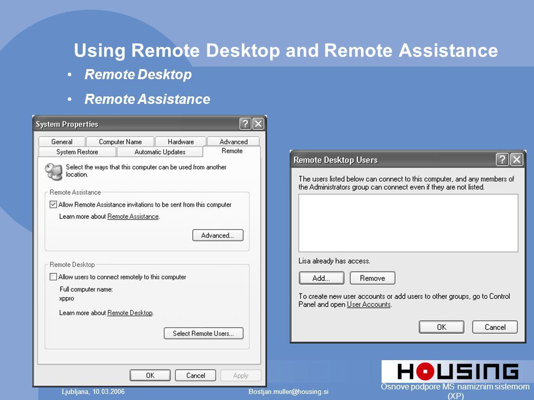 Bostjan.muller@housing.siLjubljana, 10.03.2006 Osnove podpore MS namiznim sistemom (XP) Using Remote Desktop and Remote Assistance Remote Desktop Remote Assistance