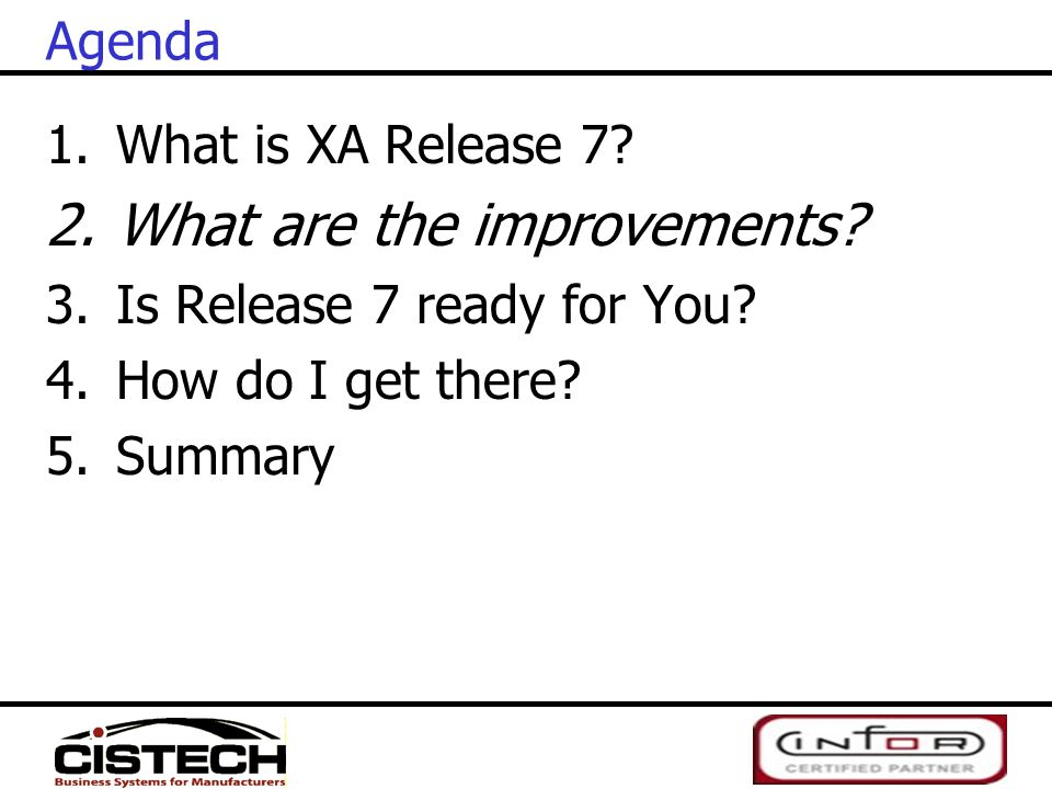 Agenda 1.What is XA Release 7? 2.What are the improvements? 3.Is Release 7 ready for You? 4.How do I get there? 5.Summary