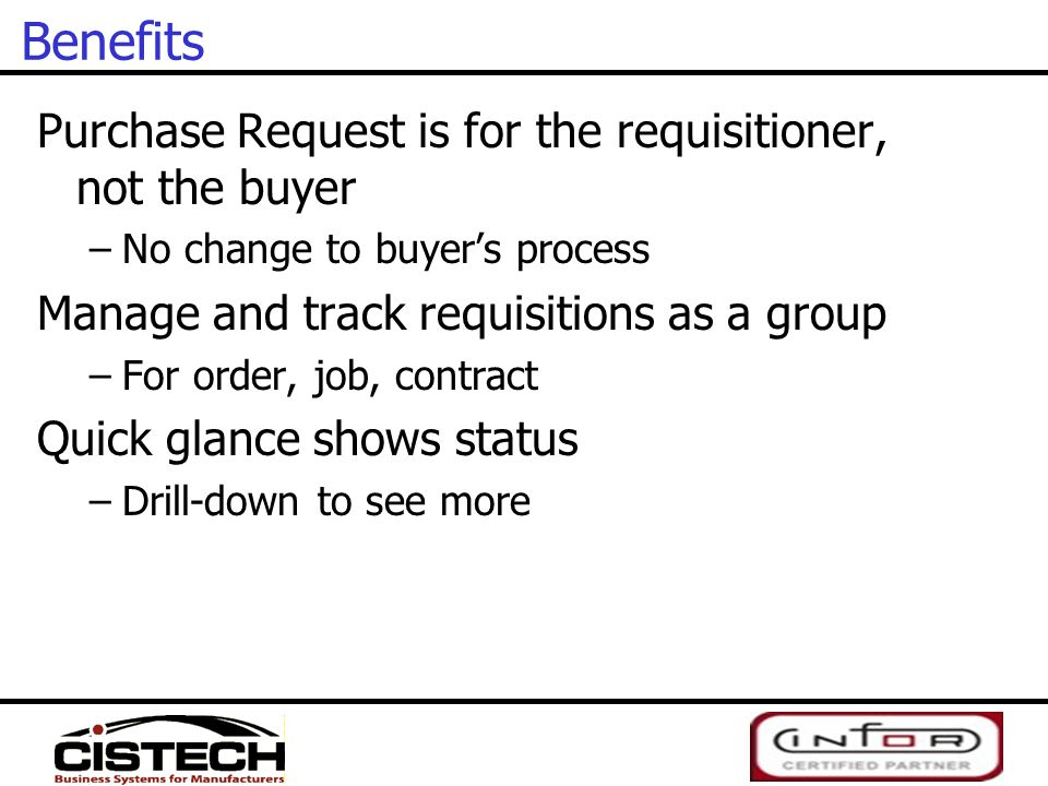 Benefits Purchase Request is for the requisitioner, not the buyer –No change to buyer's process Manage and track requisitions as a group –For order, j