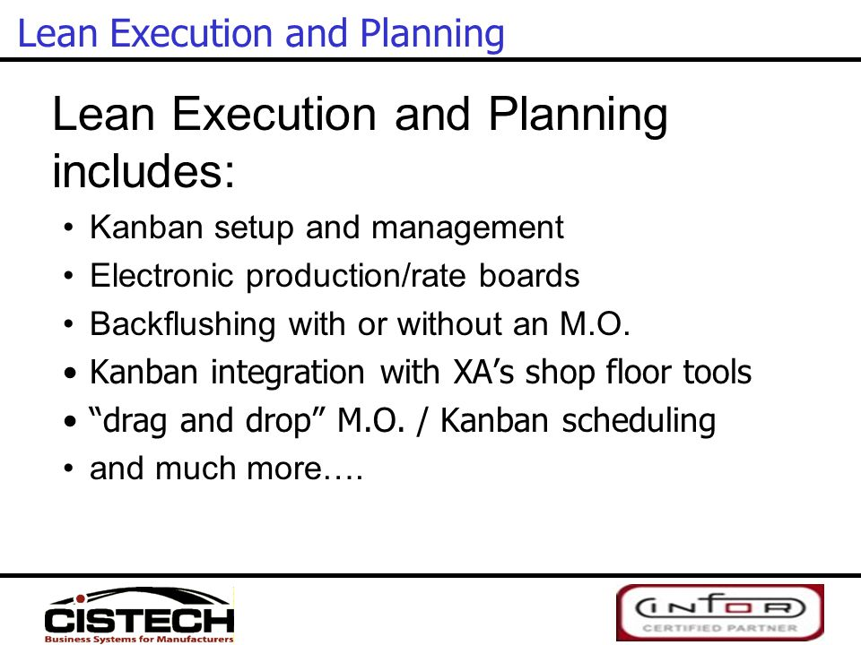 Lean Execution and Planning Lean Execution and Planning includes: Kanban setup and management Electronic production/rate boards Backflushing with or w