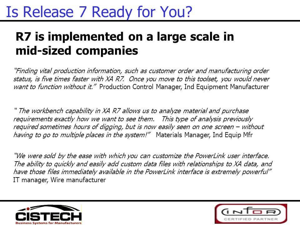 """Is Release 7 Ready for You? R7 is implemented on a large scale in mid-sized companies """"Finding vital production information, such as customer order an"""