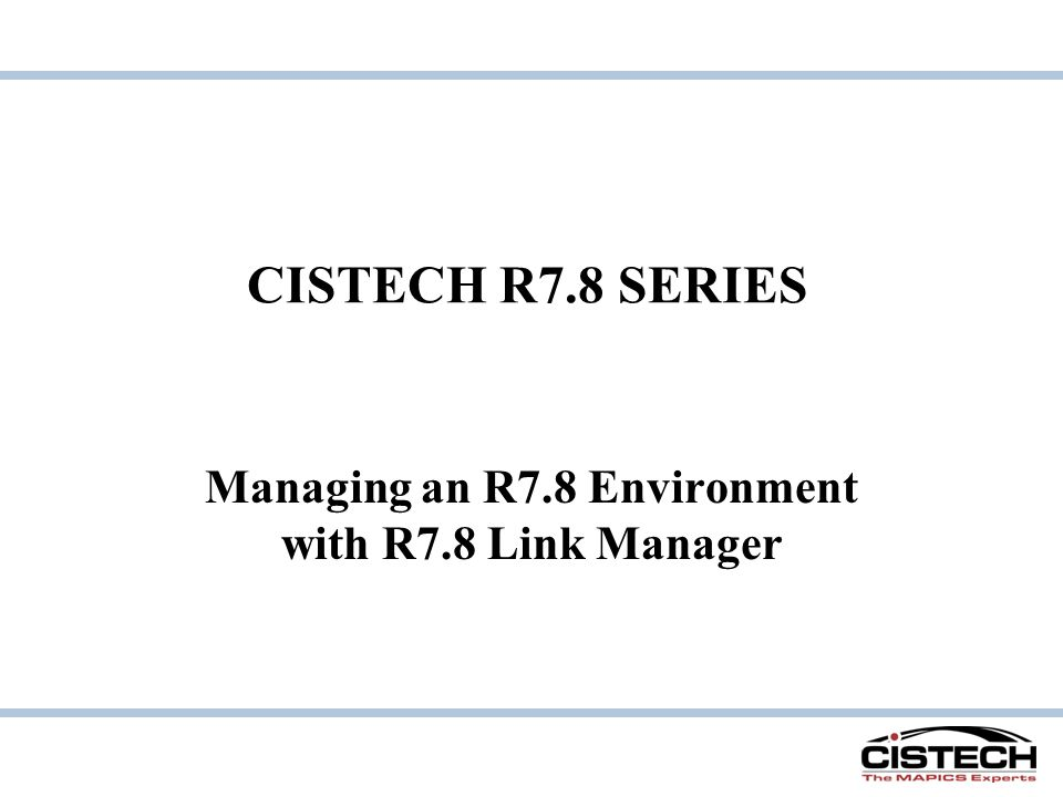 CISTECH R7.8 SERIES Managing an R7.8 Environment with R7.8 Link Manager