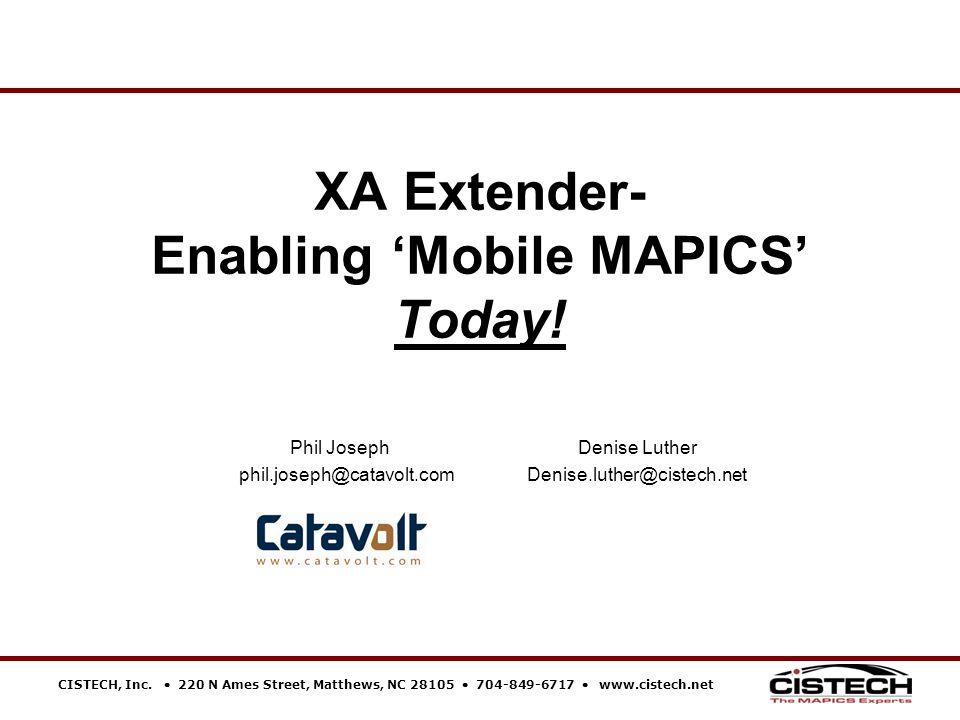 CISTECH, Inc.  220 N Ames Street, Matthews, NC 28105  704-849-6717  www.cistech.net XA Extender- Enabling 'Mobile MAPICS' Today! Phil JosephDenise