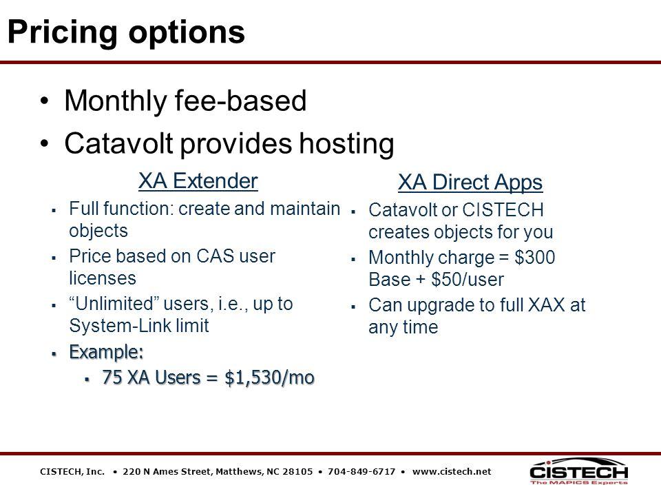 CISTECH, Inc.  220 N Ames Street, Matthews, NC 28105  704-849-6717  www.cistech.net Monthly fee-based Catavolt provides hosting Pricing options XA