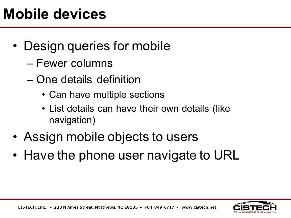 CISTECH, Inc.  220 N Ames Street, Matthews, NC 28105  704-849-6717  www.cistech.net Design queries for mobile –Fewer columns –One details definitio