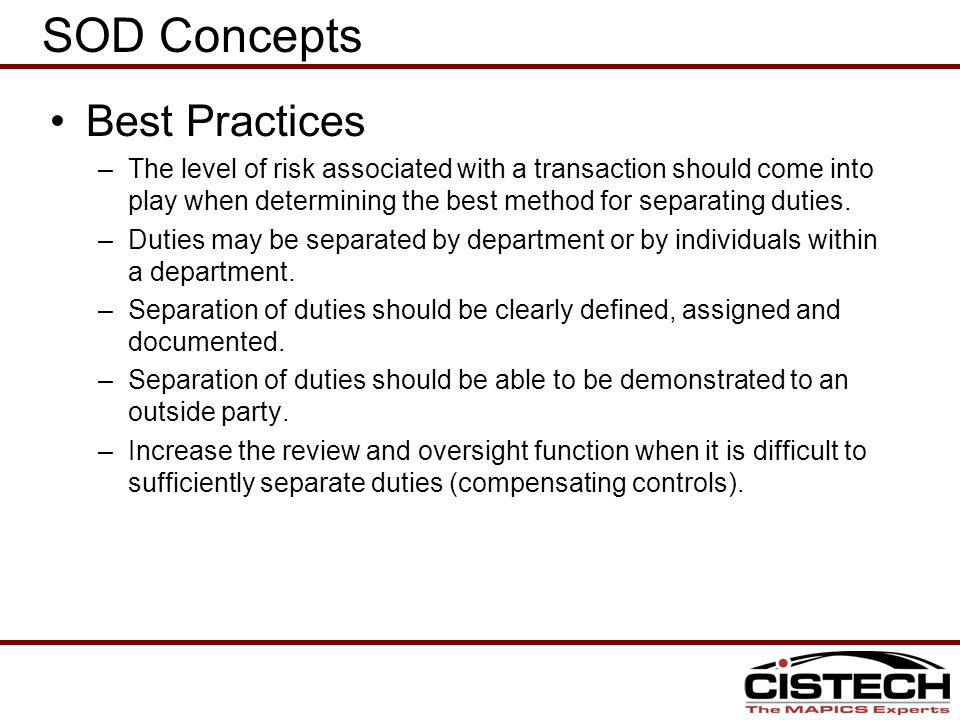 Best Practices –The level of risk associated with a transaction should come into play when determining the best method for separating duties.