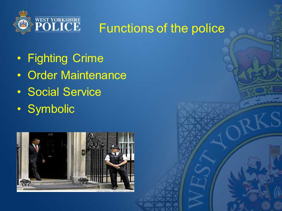 Functions of the police Fighting Crime Order Maintenance Social Service Symbolic