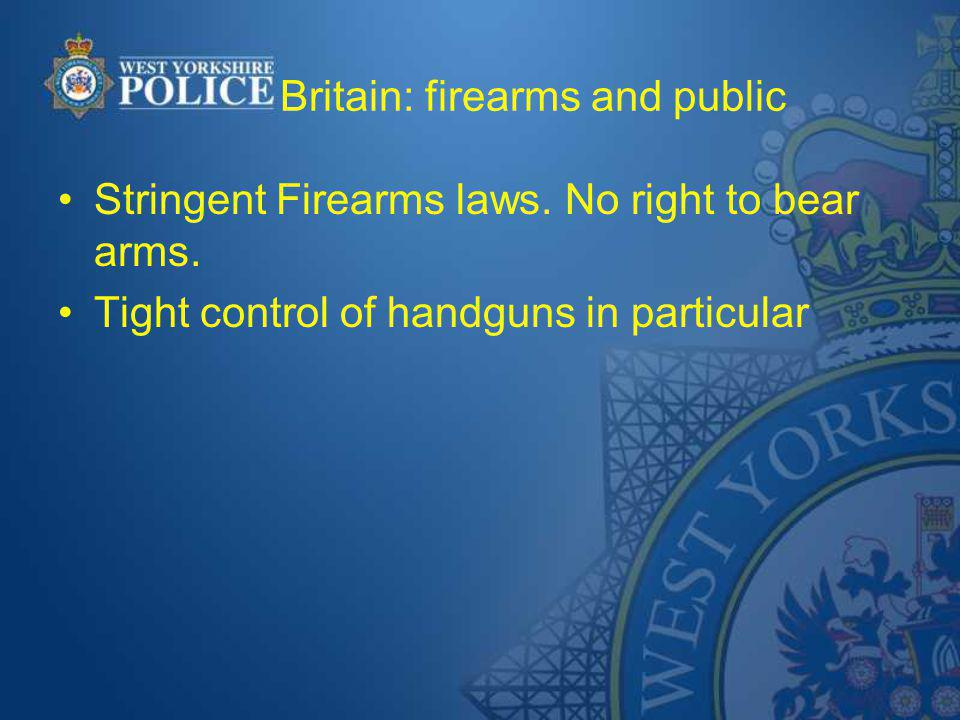 Britain: firearms and public Stringent Firearms laws.