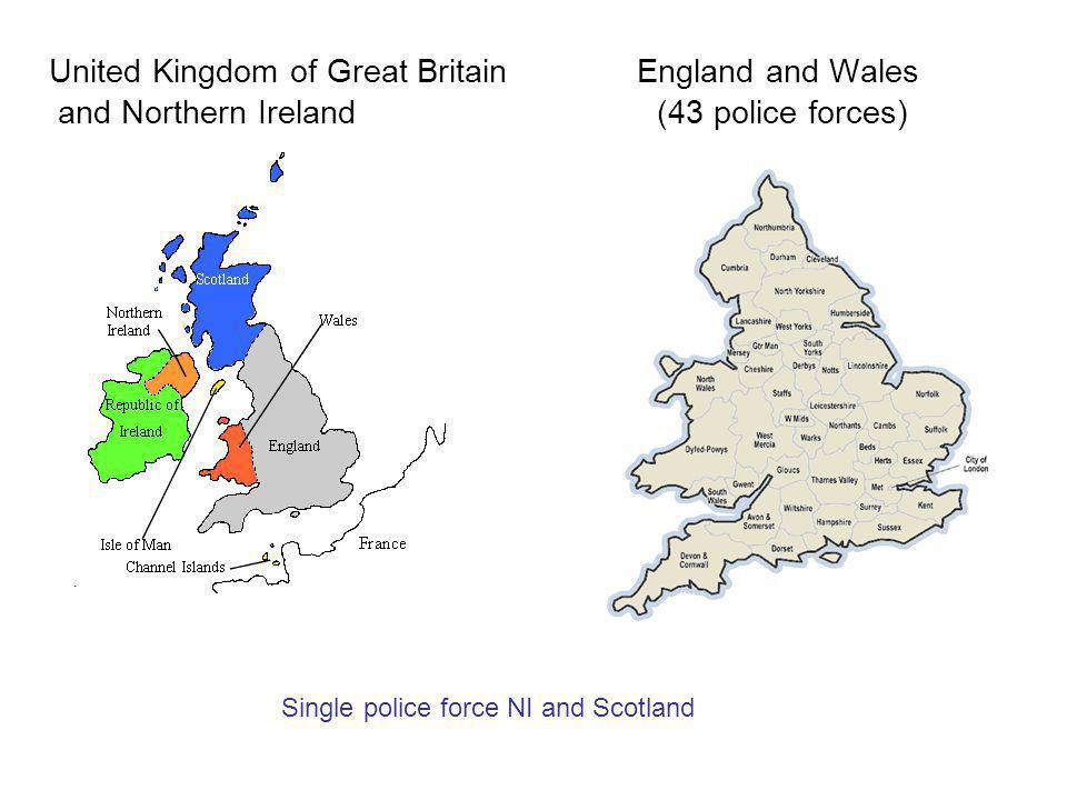 United Kingdom of Great Britain England and Wales and Northern Ireland (43 police forces) Single police force NI and Scotland