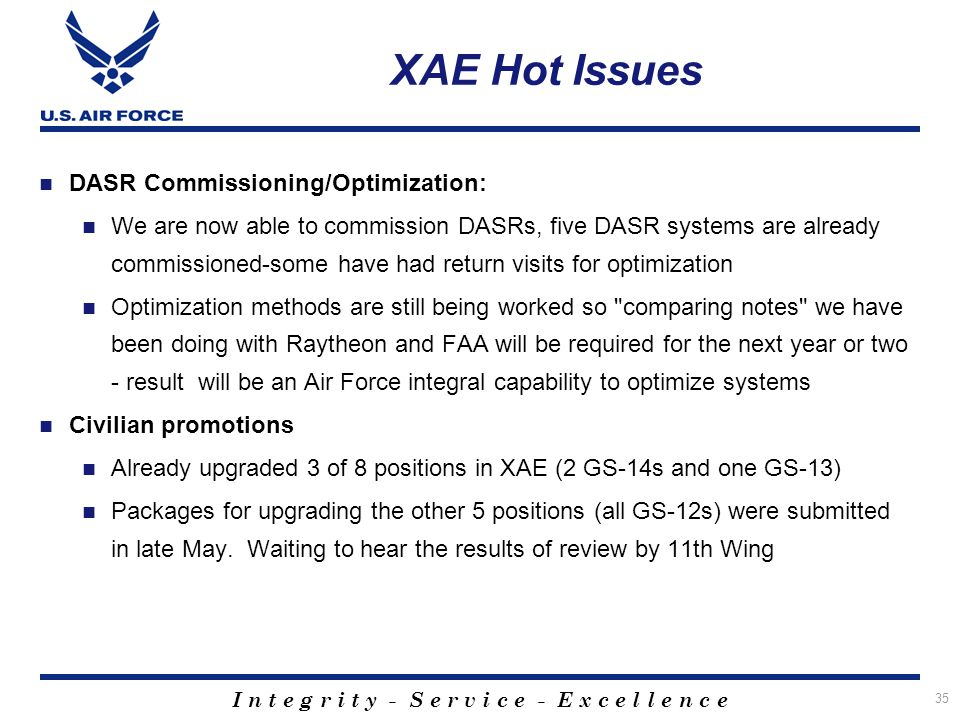 I n t e g r i t y - S e r v i c e - E x c e l l e n c e 35 XAE Hot Issues DASR Commissioning/Optimization: We are now able to commission DASRs, five D