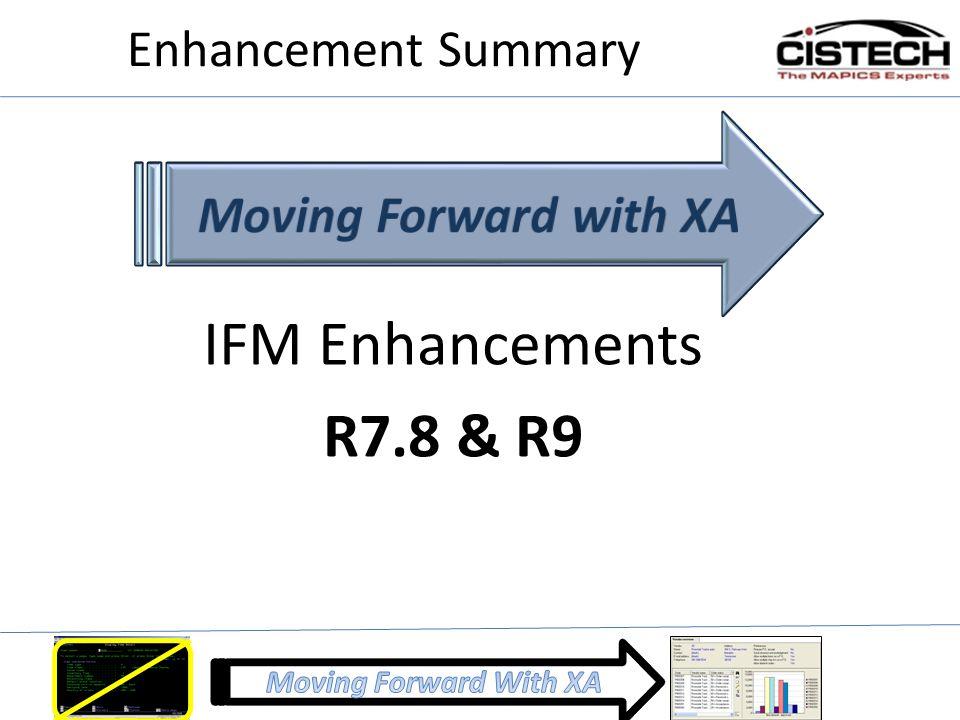 Enhancement Summary IFM Enhancements R7.8 & R9