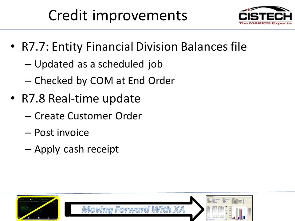 Credit improvements R7.7: Entity Financial Division Balances file – Updated as a scheduled job – Checked by COM at End Order R7.8 Real-time update – C