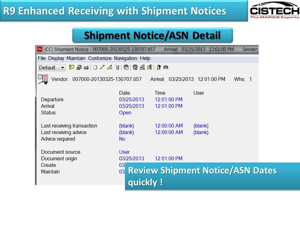 R9 Enhanced Receiving with Shipment Notices Shipment Notice/ASN Detail Review Shipment Notice/ASN Dates quickly !