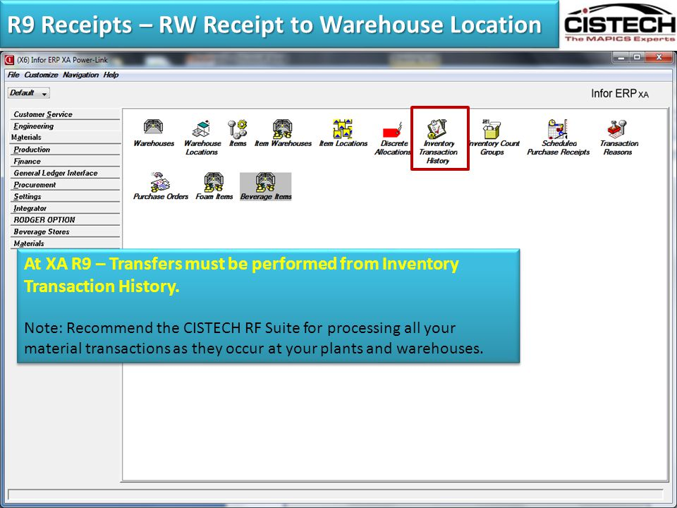 R9 Receipts – RW Receipt to Warehouse Location At XA R9 – Transfers must be performed from Inventory Transaction History. Note: Recommend the CISTECH