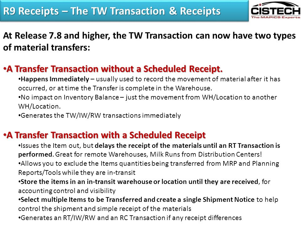 R9 Receipts – The TW Transaction & Receipts At Release 7.8 and higher, the TW Transaction can now have two types of material transfers: A Transfer Tra