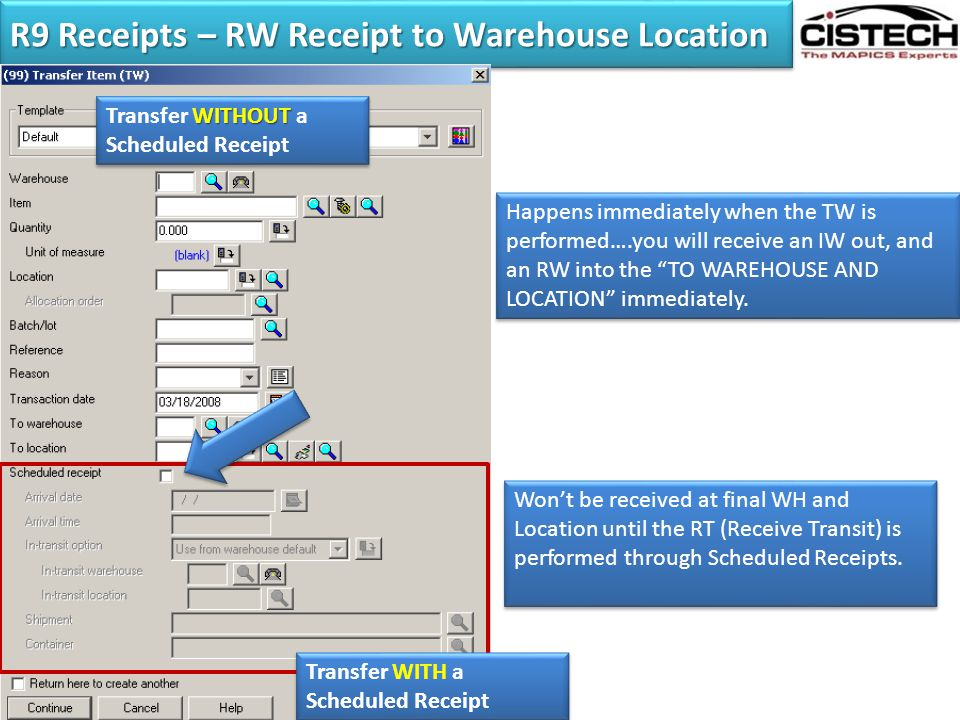 R9 Receipts – RW Receipt to Warehouse Location WITHOUT Transfer WITHOUT a Scheduled Receipt Transfer WITH a Scheduled Receipt Happens immediately when