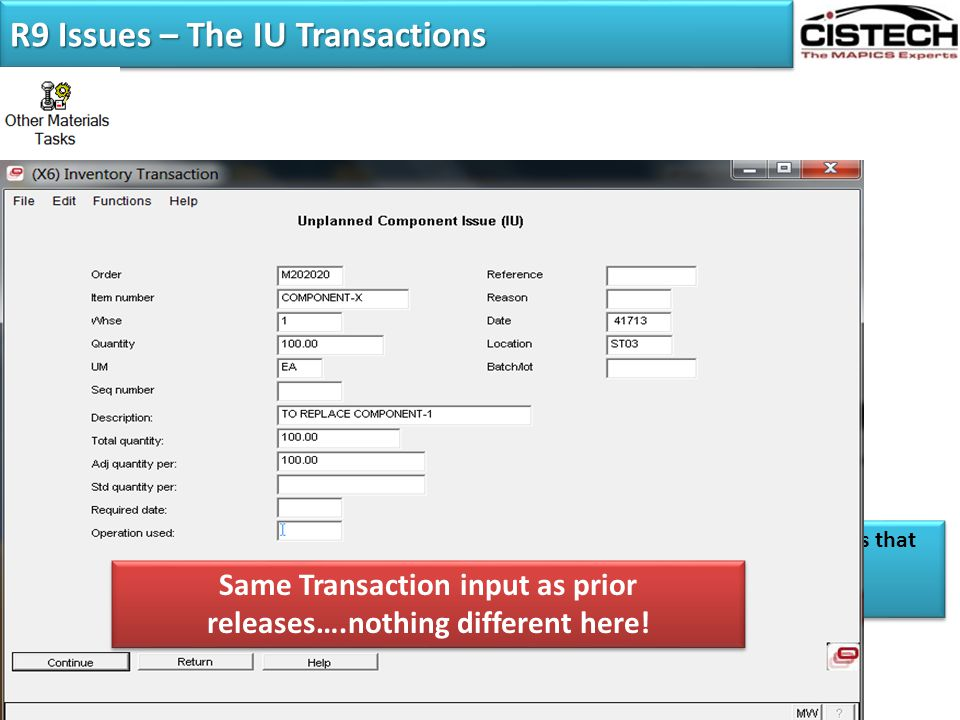 R9 Issues – The IU Transactions The IU Transaction is used to issue material to MO's and Schedules that were not initially a requirement on the BOM. N