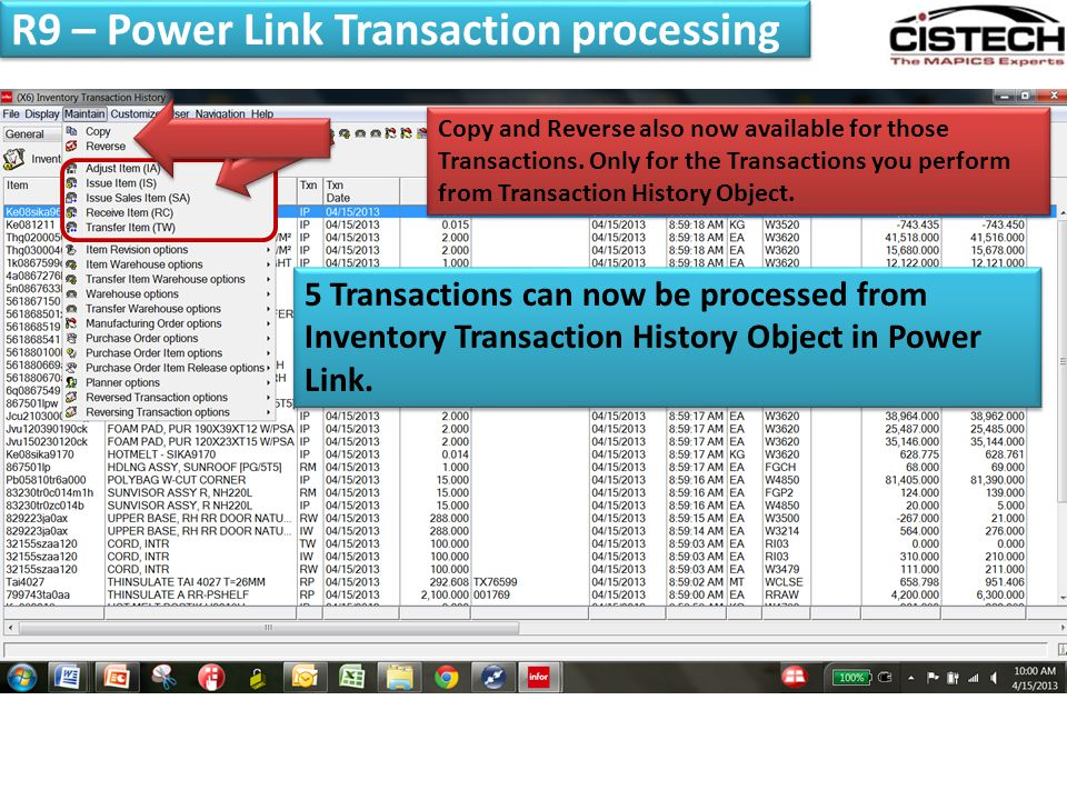 R9 – Power Link Transaction processing 5 Transactions can now be processed from Inventory Transaction History Object in Power Link. Copy and Reverse a