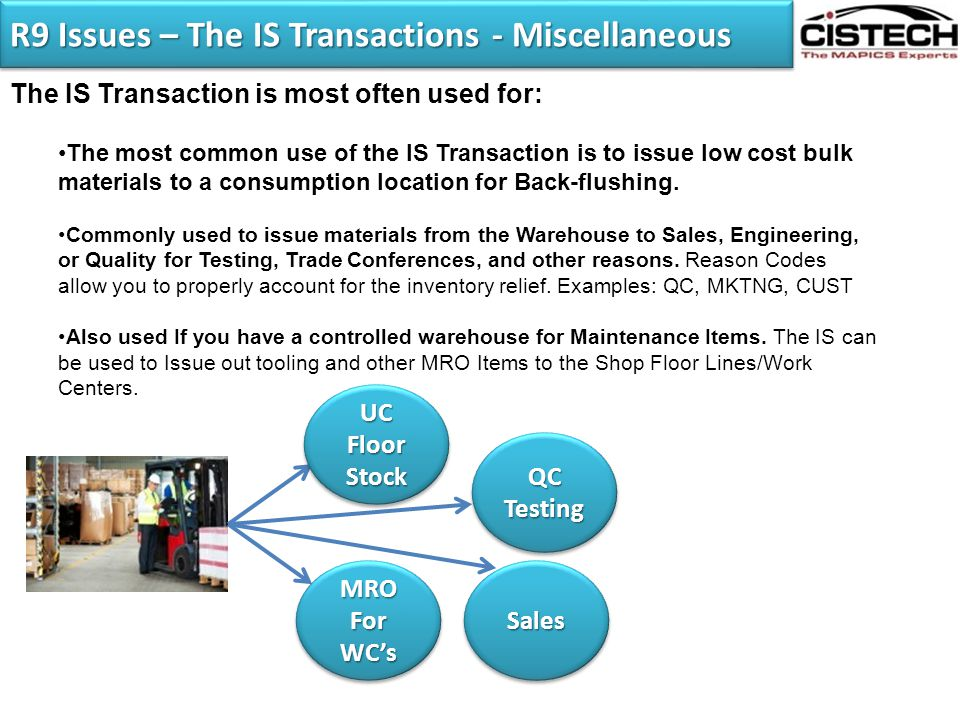 R9 Issues – The IS Transactions - Miscellaneous The IS Transaction is most often used for: The most common use of the IS Transaction is to issue low c