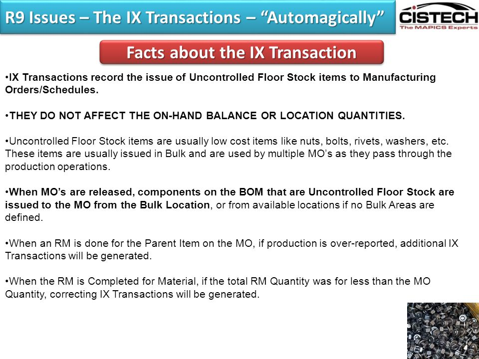 """R9 Issues – The IX Transactions – """"Automagically"""" IX Transactions record the issue of Uncontrolled Floor Stock items to Manufacturing Orders/Schedules"""