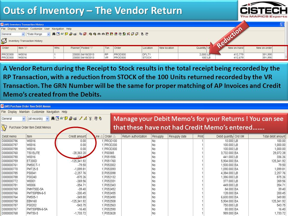 Outs of Inventory – The Vendor Return A Vendor Return during the Receipt to Stock results in the total receipt being recorded by the RP Transaction, w